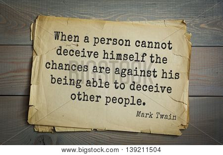 American writer Mark Twain (1835-1910) quote.  When a person cannot deceive himself the chances are against his being able to deceive other people.