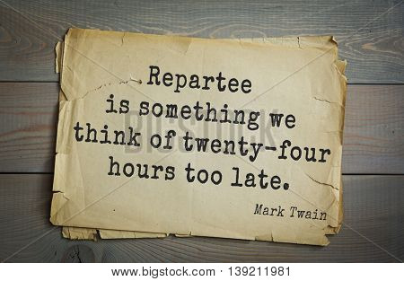 American writer Mark Twain (1835-1910) quote.  Repartee is something we think of twenty-four hours too late.