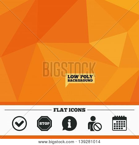 Triangular low poly orange background. Information icons. Stop prohibition and user blacklist signs. Approved check mark symbol. Calendar flat icon. Vector