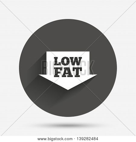 Low fat sign icon. Salt, sugar food symbol with arrow. Circle flat button with shadow. Vector