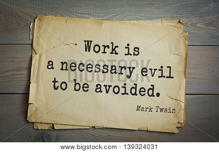 American writer Mark Twain (1835-1910) quote.  Work is a necessary evil to be avoided.