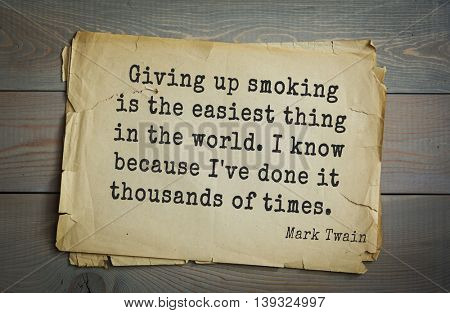 American writer Mark Twain (1835-1910) quote.  Giving up smoking is the easiest thing in the world. I know because I've done it thousands of times.