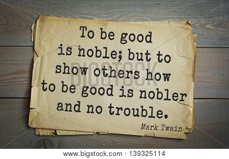 American writer Mark Twain (1835-1910) quote.  To be good is noble; but to show others how to be good is nobler and no trouble.