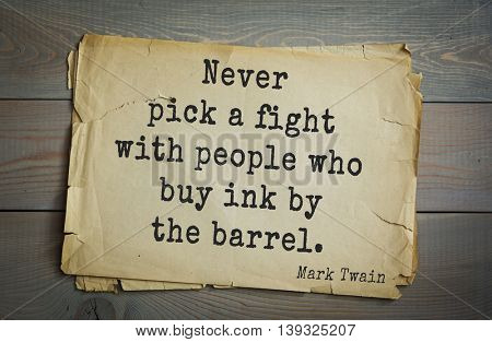 American writer Mark Twain (1835-1910) quote. Never pick a fight with people who buy ink by the barrel.