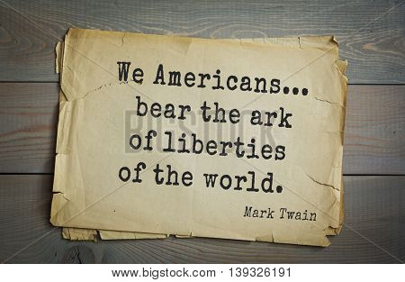 American writer Mark Twain (1835-1910) quote. We Americans... bear the ark of liberties of the world.