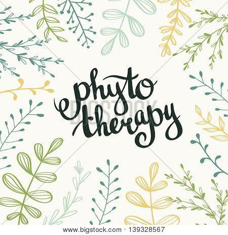 Phytotherapy background. Stylish lettering in the frame .Natural vector card with leaves.
