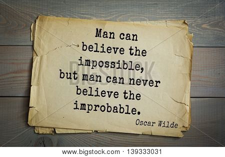 English philosopher, writer, poet Oscar Wilde (1854-1900) quote. Man can believe the impossible, but man can never believe the improbable.