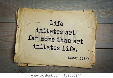 English philosopher, writer, poet Oscar Wilde (1854-1900) quote.  Life imitates art far more than art imitates Life.