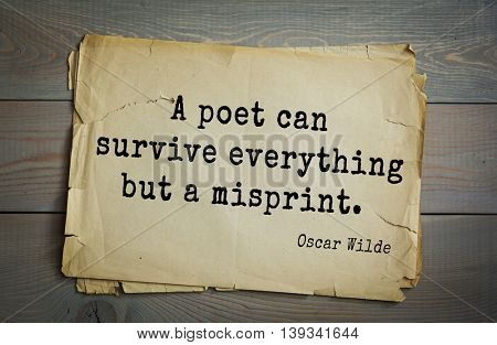 English philosopher, writer, poet Oscar Wilde (1854-1900) quote.  A poet can survive everything but a misprint.