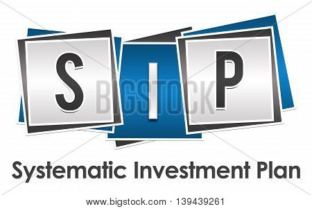 SIP - Systematic investment Plan text alphabets written over blue grey background.
