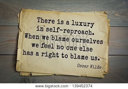 English philosopher, writer, poet Oscar Wilde (1854-1900) quote. There is a luxury in self-reproach. When we blame ourselves we feel no one else has a right to blame us.