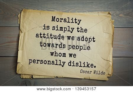 English philosopher, writer, poet Oscar Wilde (1854-1900) quote. Morality is simply the attitude we adopt towards people whom we personally dislike.