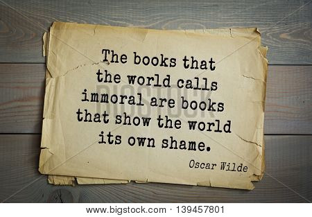 English philosopher, writer, poet Oscar Wilde (1854-1900) quote. The books that the world calls immoral are books that show the world its own shame.