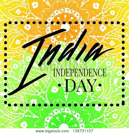 Vector illustration for the India Independence Day. Greeting card for celebration of India Independence Day in form of lettering word India on yellow green mandala background in National Indian colors