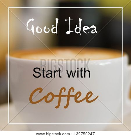 Inspirational Motivational Quote On Cup Of Coffee Background.