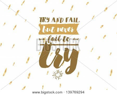 Try and fail, but never fail to try. Inspirational quote on abstract geometric background. Hand drawn ink, motivational text. Hipster trendy style typography. Lettering poster, banner, greeting card.