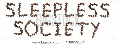 Isolated Word 'sleepless Society' Make From Coffee Bean On White Background