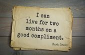 American writer Mark Twain (1835-1910) quote.  I can live for two months on a good compliment.  poster