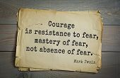 American writer Mark Twain (1835-1910) quote.  Courage is resistance to fear, mastery of fear, not absence of fear.  poster