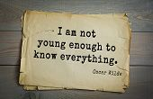 English philosopher, writer, poet Oscar Wilde (1854-1900) quote. I am not young enough to know everything.  poster