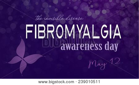 Fibromyalgia Awareness Day In May. The Invisible Disease.