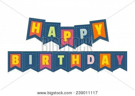 Happy Birthday Quote. Fancy Letters On Flags Isolated. Colorful Cartoon. Poster Template On Party Ce