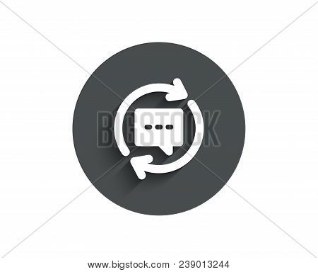 Update Comments Simple Icon. Chat Speech Bubble Sign. Communication Symbol. Circle Flat Button With