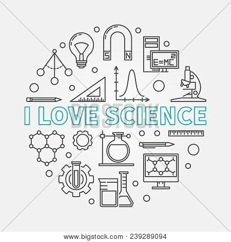 I Love Science Vector Round Illustration In Thin Line Style. Education And Science Linear Icons In C