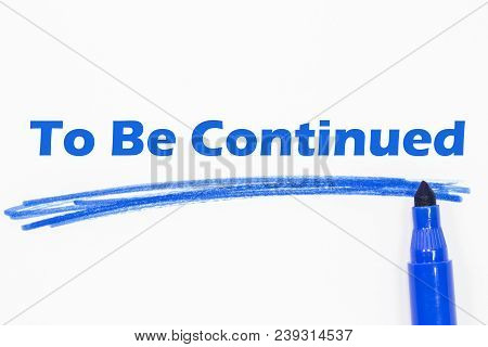 To Be Continued Word Written With Blue Marker