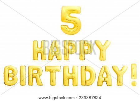 Happy Birthday 5 Years Golden Inflatable Balloons Isolated On White Background. Five Years Celebrati