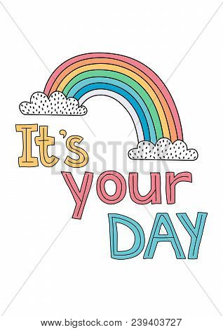 It's Your Day Vector Illustration With A Rainbow
