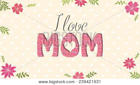 I Love Mom Greeting Card. Word Mom Formed By Word Cloud Of Different Colors On Yellow Background Wit
