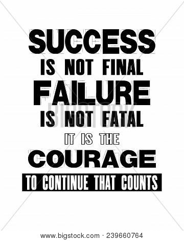 Inspiring Motivation Quote With Text Success Is Not Final Failure Is Not Fatal It Is The Courage To