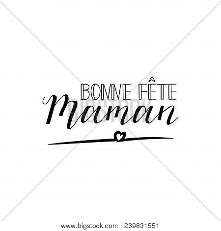 Bonne Fete Maman. Happy Mother's Day In French Language. Hand Drawn Lettering Background. Ink Illust
