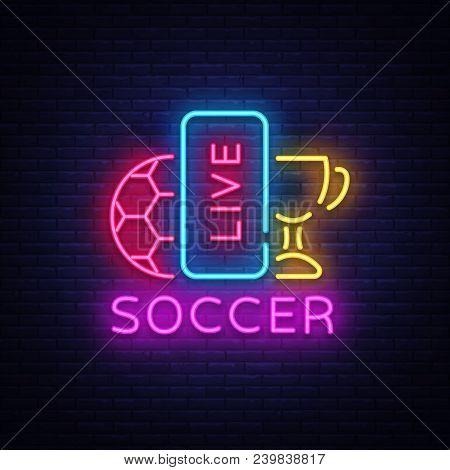 Live Soccer Neon Sign Vector. Live Football Logo Neon, Design Template Emblem, Online Soccer Symbol,