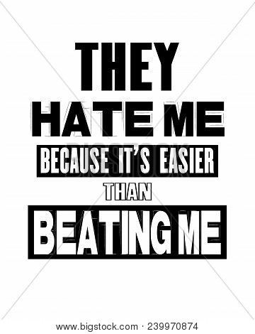 Inspiring Motivation Quote With Text They Hate Me Because It Is Easier Than Beating Me. Vector Typog