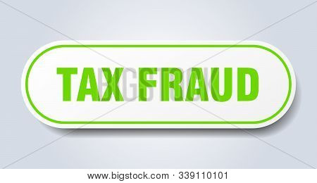 Tax Fraud Sign. Tax Fraud Rounded Green Sticker. Tax Fraud