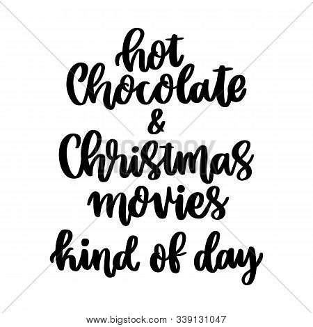 The Hand-drawing Inspirational Quote: Hot Chocolate And Christmas Movies Kind Of Day, In A Trendy Ca