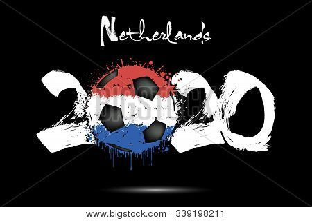 Abstract Numbers 2020 And Soccer Ball Painted In The Colors Of The Netherlands Flag In Grunge Style.