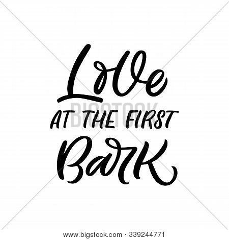 Hand Drawn Lettering Quote. The Inscription: Love At The First Bark. Perfect Design For Greeting Car