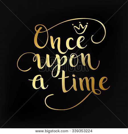 Gold Once Upon A Time Quote. Hand Drawn Poster For Fairytale, Party, Card Background. Text With Crow