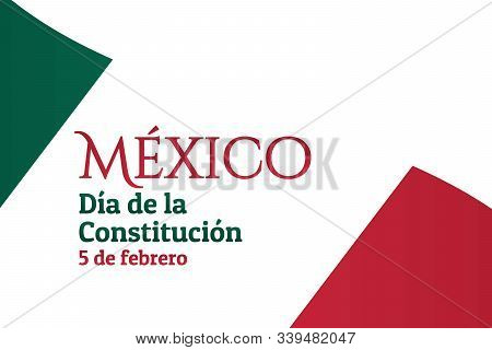 Concept Of Constitution Day In Mexico With National Flag And Inscription Mexico, Constitution Day, 5