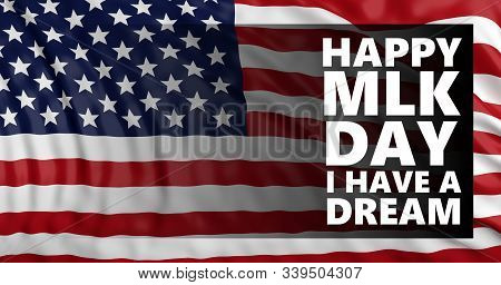 Happy Mlk Day. I Have A Dream Text On Usa Flag Background, Martin Luther King Jr Day, Us National Ho