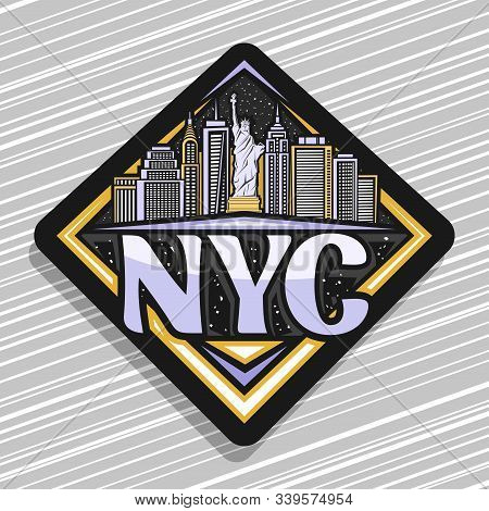 Vector Logo For Nyc, Dark Decorative Badge With Illustration Of Statue Of Liberty On Background Of N