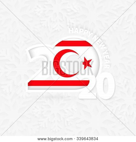 Happy New Year 2020 With Flag Of Northern Cyprus On Snowflake Background. Greeting Northern Cyprus W