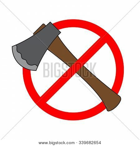 Stop Ax Sign Isolated. No Ax Sign. Forbidden Of Ax. Prohibition Of A Ax Icon. Vector Icon.