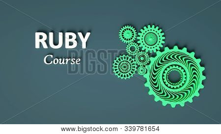 3d Illustration Of Inscription Ruby Course With Composition Of Green Interlocking Gears On Grey Back
