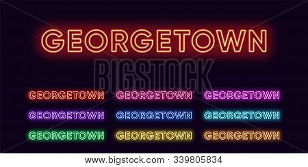 Neon Georgetown Name, City In Malaysia And Guyana. Neon Text Of Georgetown City. Vector Set Of Glowi