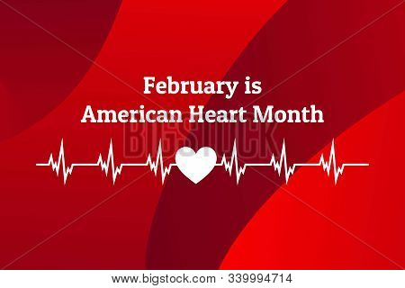 February Is American Heart Month. Template For Background, Banner, Card, Poster With Text Inscriptio