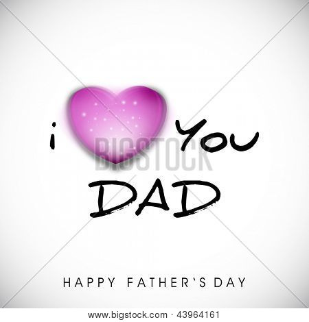 Happy Fathers Day concept with text I Love You Dad and heart on grey background.